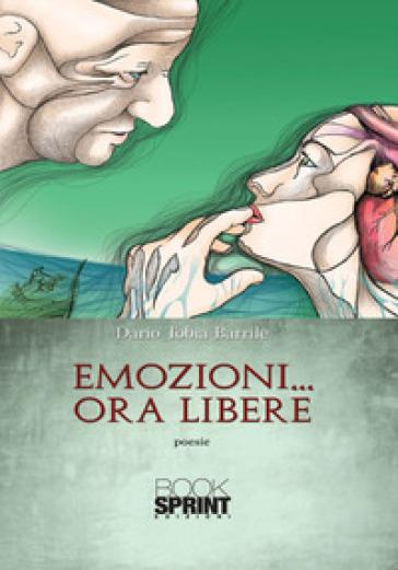 Emozioni... ora libere - Dario Tobia Barrile |