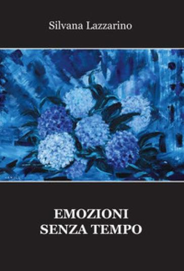 Emozioni senza tempo - Silvana Lazzarino |