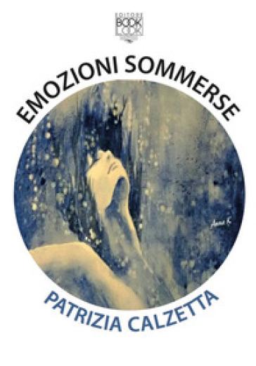 Emozioni sommerse - Patrizia Calzetta |