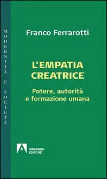 Empatia creatrice. Potere, autorità e formazione umana (L') - Franco Ferrarotti | Thecosgala.com