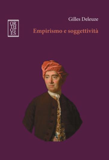Empirismo e soggettività. Saggio sulla natura umana secondo Hume - Gilles Deleuze |