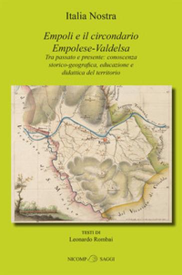 Empoli e il circondario Empolese-Valdelsa. Tra passato e presente: conoscenza storico-geografica, educazione e didattica del territorio - Leonardo Rombai |