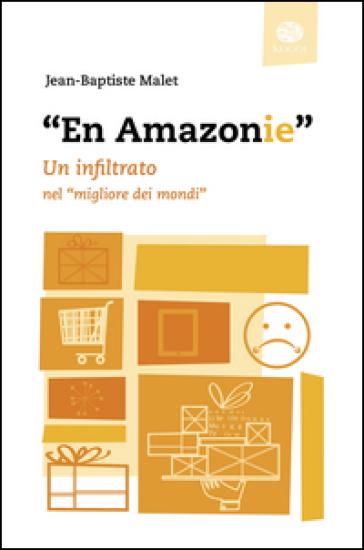 «En Amazonie». Un infiltrato nel «migliore dei mondi» - Jean-Baptiste Malet   Thecosgala.com