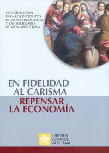 En fidelidad al carisma, repensar la economia - Congregazione per gli Istituti di Vita Consacrata e le Società di Vita Apostolica |