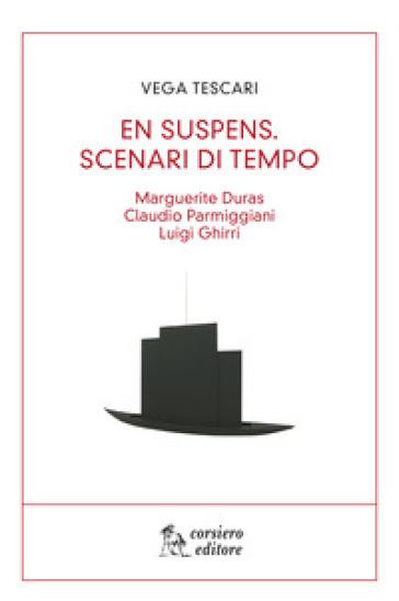En suspens. Scenari di tempo. Marguerite Duras, Claudio Parmiggiani, Luigi Ghirri - Vega Tescari   Ericsfund.org
