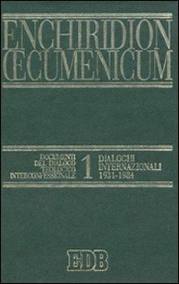 Enchiridion Oecumenicum. 1: Documenti del dialogo teologico interconfessionale. Dialoghi internazionali (1931-1984) - G. Cereti | Kritjur.org