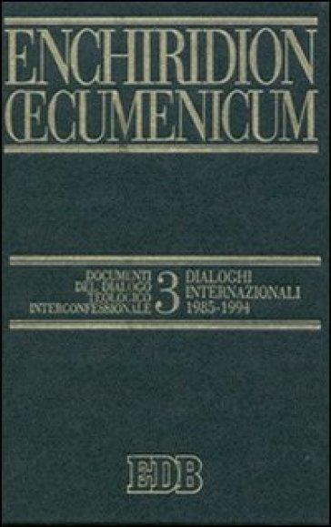 Enchiridion Oecumenicum. 3: Documenti del dialogo teologico interconfessionale. Dialoghi internazionali (1985-1994) - G. Cereti |