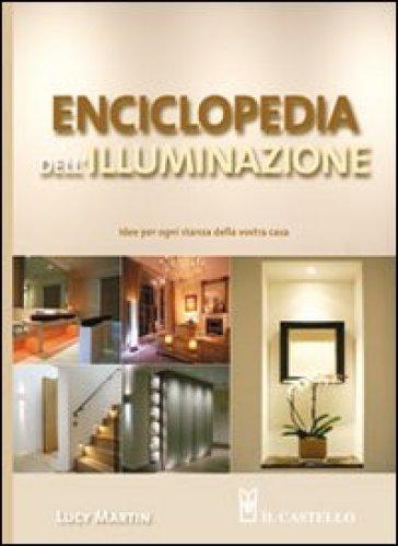 Enciclopedia dell'illuminazione. Idee per ogni stanza della vostra casa