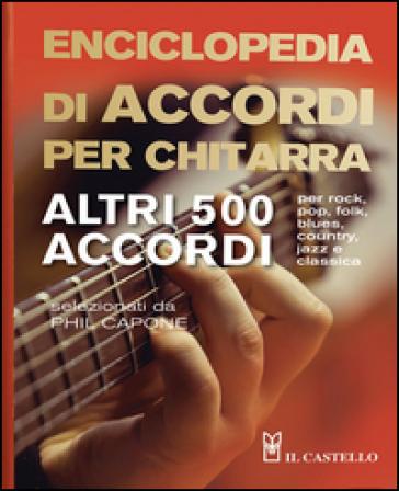 Enciclopedia di accordi per chitarra. Altri 500 accordi - Phil Capone |