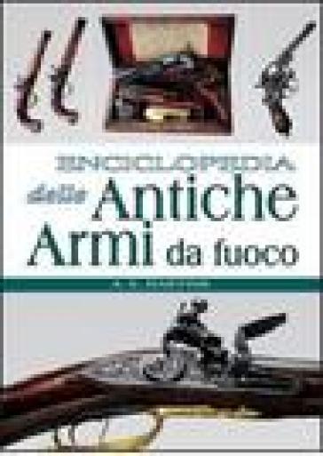 Enciclopedia delle antiche armi da fuoco - Anton E. Hartink |
