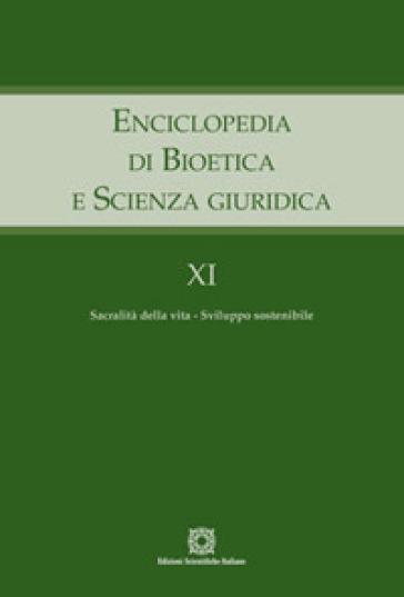 Enciclopedia di bioetica e scienza giuridica. 11: Sacralità della vita. Sviluppo sostenibile