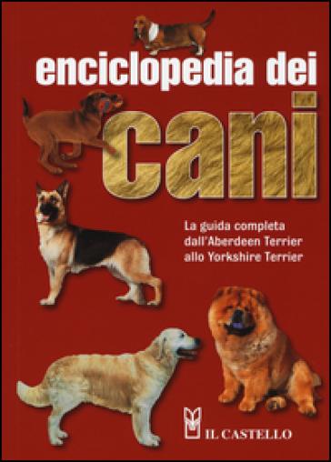 Enciclopedia dei cani. La guìda completa dall'Aberdeen Terrier allo Yorkshire Terrier - Joan Palmer | Ericsfund.org