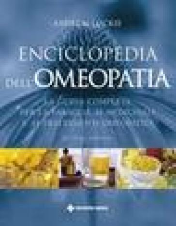 Enciclopedia dell'omeopatia. La guida completa per la famiglia ai medicinali e ai trattamenti omeopatici - Andrew Lockie   Rochesterscifianimecon.com