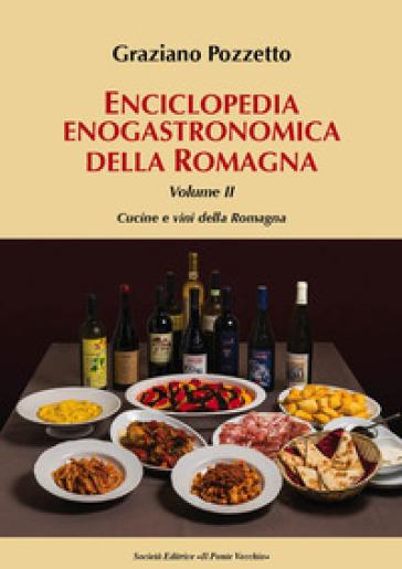 Enciclopedia gastronomica della Romagna. 2: Cucine e vini della Romagna - Graziano Pozzetto   Ericsfund.org