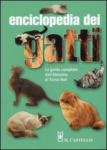 Enciclopedia dei gatti. La guida completa dall'Abissino al Turco Van - Angela Rixon   Thecosgala.com
