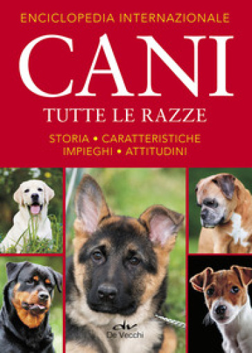 Enciclopedia internazionale. Cani. Tutte le razze. Storia, caratteristiche, attitudini, impieghi - F. Angelini |