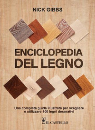 Enciclopedia del legno. Una guida completa illustrata per scegliere ed utilizzare 100 legni. Ediz. a spirale - Nick Gibbs | Rochesterscifianimecon.com