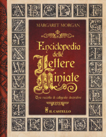 Enciclopedia delle lettere miniate. Una raccolta di calligrafie decorative. Ediz. a spirale - Margaret Morgan   Thecosgala.com
