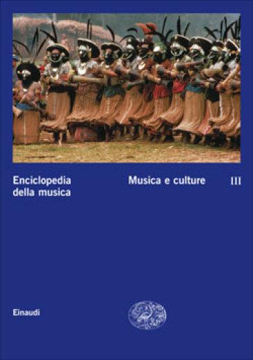 Enciclopedia della musica. 3.Musica e culture - Jean-Jacques Nattiez  