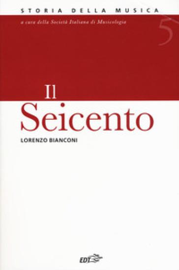 Enciclopedia della musica. Il Seicento. 5. - Lorenzo Bianconi |