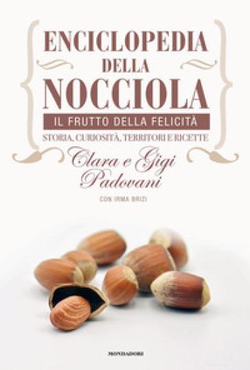 Enciclopedia della nocciola. Il frutto della felicità. Storia, curiosità, territori e ricette - Clara Padovani | Thecosgala.com