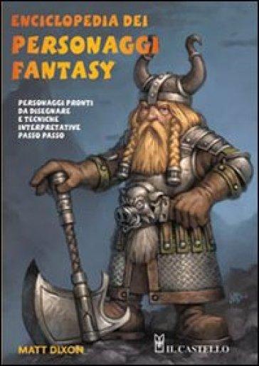 Enciclopedia dei personaggi fantasy - Matt Dixon |