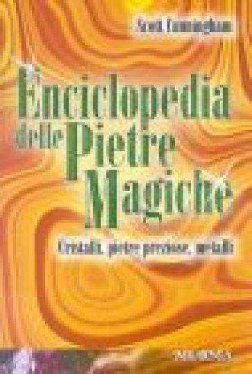 Enciclopedia delle pietre magiche. Cristalli, pietre preziose, metalli - Scott Cunningham |
