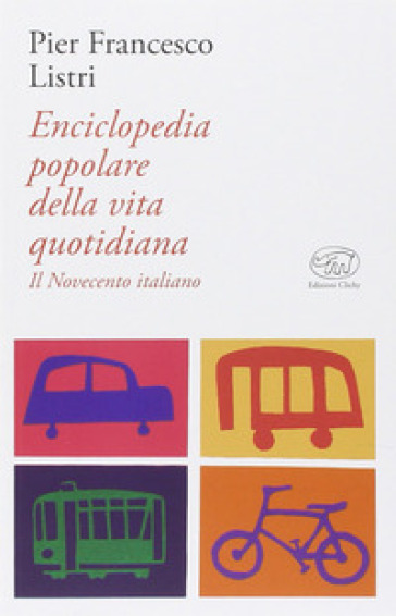 Enciclopedia popolare della vita quotidiana. Il Novecento italiano - P. Francesco Listri | Ericsfund.org