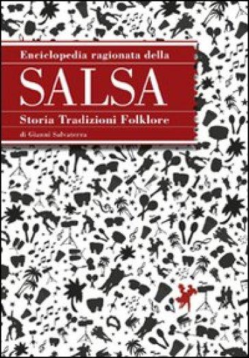 Enciclopedia ragionata della salsa. Storia tradizioni folklore - Gianni Salvaterra |