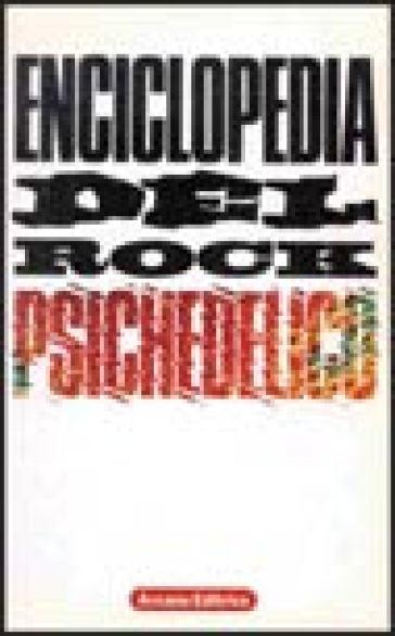 Enciclopedia del rock psichedelico - Cesare Rizzi | Rochesterscifianimecon.com