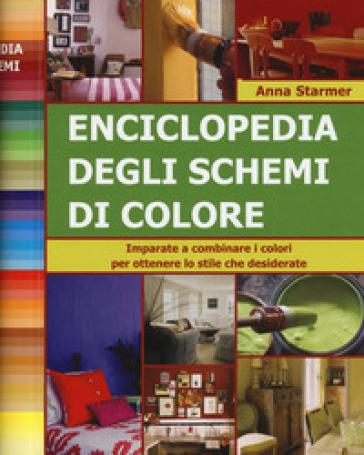 Enciclopedia degli schemi di colore. Imparare a combinare i colori per ottenere lo stile che desiderate. Ediz. a spirale - Anna Starmer   Ericsfund.org