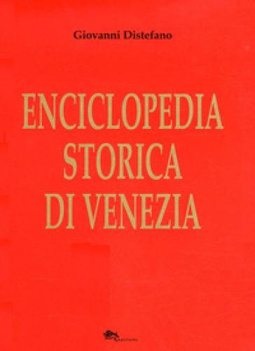 Enciclopedia storica di Venezia - Giovanni Distefano |