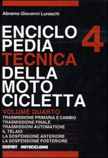 Enciclopedia tecnica della motocicletta. 4. - Abramo G. Luraschi |