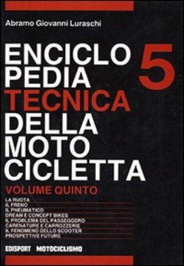 Enciclopedia tecnica della motocicletta. 5. - Abramo G. Luraschi |