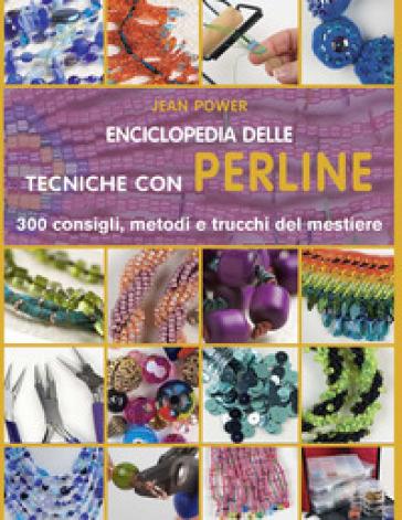Enciclopedia delle tecniche con perline. 300 consigli, metodi e trucchi del mestiere. Ediz. illustrata - Jean Power pdf epub