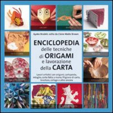 Enciclopedia delle tecniche degli origami e della lavorazione della carta - Ayako Brodek |