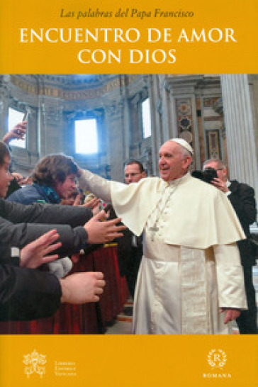 Encuentro de amor con Dios - Papa Francesco (Jorge Mario Bergoglio) | Kritjur.org