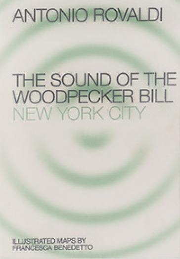 End. The sound of the Woodpecker Bill: New York City. Ediz. illustrata - Antonio Rovaldi pdf epub