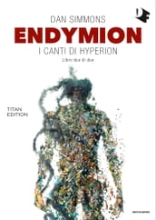 Endymion: I canti di Hyperion - Libro due di due