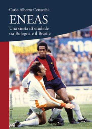 Eneas. Una storia di saudade tra Bologna e il Brasile - Carlo Alberto Cenacchi |