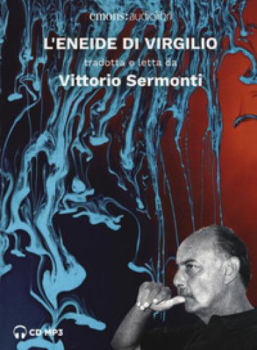L'Eneide di Virgilio letto da Vittorio Sermonti. Audiolibro. CD Audio formato MP3 - Vittorio Sermonti |