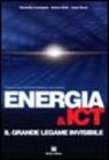 Energia & ICT. Il grande legame invisibile - Rossella Lucangelo |