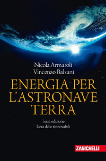 Energia per l'astronave Terra. L'era delle rinnovabili - Nicola Armaroli |