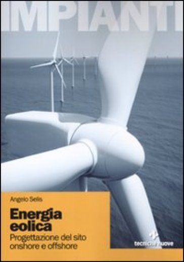 Energia eolica. Progettazione de sito onshore e offshore - Angelo Selis | Thecosgala.com