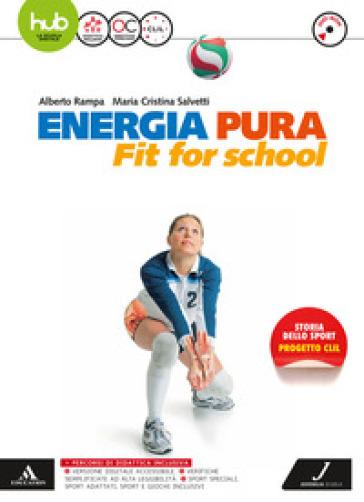 Energia pura. Fit for school. Vol. unico. Per le Scuole superiori. Con e-book. Con espansione online. Con DVD video - Alberto Rampa  