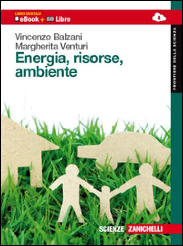 Energia, risorse e ambiente. Per le Scuole superiori. Con e-book - Vincenzo Balzani  