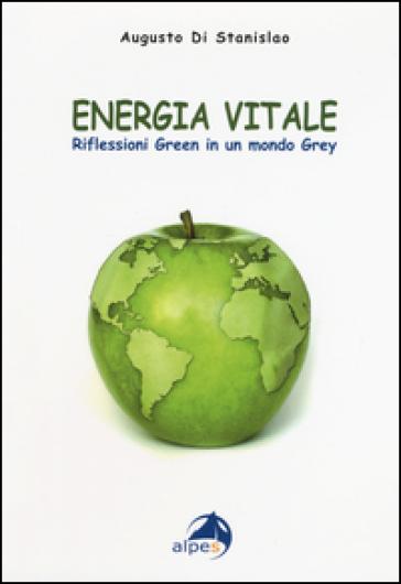Energia vitale. Riflessioni green in un mondo grey - Augusto Di Stanislao | Thecosgala.com