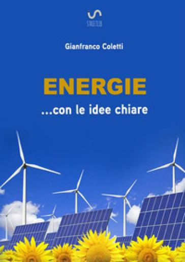 Energie... con le idee chiare - Gianfranco Coletti  