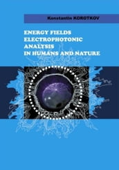 Energy Fields Electrophotonic Analysis In Humans and Nature