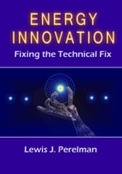 Energy Innovation: Fixing the Technical Fix
